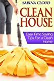 Clean House: Easy Time Saving Tips for a Clean Home by Sabina Cloud (2013-09-14)