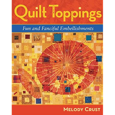 Quilt Toppings: Fun And Fancy Embellishment Techniques - Fancy Quilt