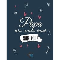 Papa Dis-nous tout sur toi !: v1-11 Pour que papa raconte son histoire, photos et recettes   77 pages plus de 70…
