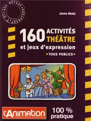 160 activités théâtre et jeux d'expression par