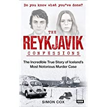 The Reykjavik Confessions: The Incredible True Story of Iceland's Most Notorious Murder Case