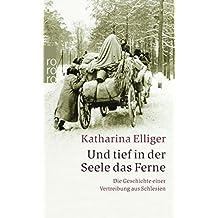 Und tief in der Seele das Ferne: Die Geschichte einer Vertreibung aus Schlesien