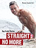 Straight No More: Gay Erotic Stories (English Edition)