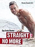 Straight No More: Gay Erotic Stories (English Edition)