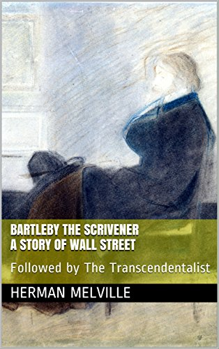 Bartleby the Scrivener: A Story of Wall Street: Followed by The Transcendentalist (English Edition)