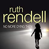 No More Dying Then: A Chief Inspector Wexford Mystery, Book 6