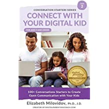 Connect With Your Digital Kid: 100+ Conversation Starters to Create Open Communication with Your Kid: Volume 2 (The Conversation Starter Guide Series)