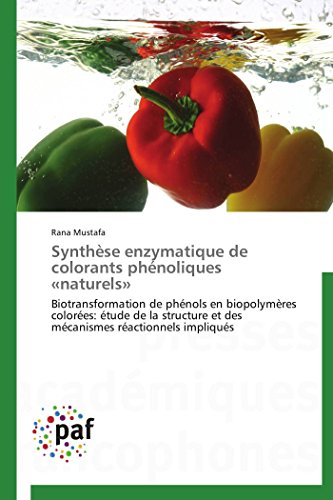 Synthèse enzymatique de colorants phénoliques «naturels»: Biotransformation de phénols en biopolymères colorées: étude de la structure et des mécanismes réactionnels impliqués (Omn.Pres.Franc.) par Rana Mustafa