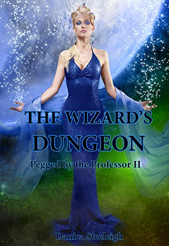The Wizard's Dungeon: Pegged by the Professor II (English (Wizard Bondage)