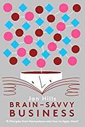 Brain-Savvy Business:8 Principles from Neuroscience and How to Apply Them