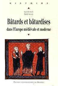 Bâtards et bâtardises dans l'Europe médiévale et moderne par Carole Avignon