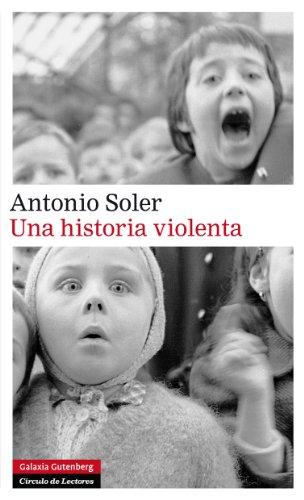 Una historia violenta (Narrativa) por Antonio Soler