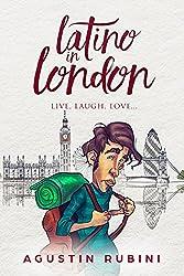 Latino in London: Live, laugh, love... (English Edition)