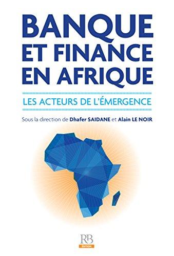 Banque et Finance en Afrique - Les acteurs de l'mergence