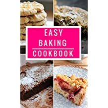 Easy Baking Cookbook: Delicious Baking Recipes You Can Easily Make At Home! (English Edition)