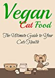 Vegan Cat Food: The Ultimate Guide to Your Cats Health