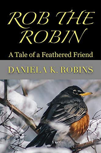 Rob the Robin: A Tale of a Feathered Friend (English Edition)