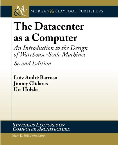 The Datacenter as a Computer: An Introduction to the Design of Warehouse-Scale Machines, Second Edition (Synthesis Lectures on Computer Architecture) por Luiz Barroso