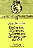 Der Zivilprozess als Gegenstand der Rechtspolitik im Deutschen Reich 1871-1945: Ein Beitrag zur Geschichte des Zivilprozessrechts in Deutschland (Rechtshistorische Reihe, Band 53) - Dieter Dannreuther