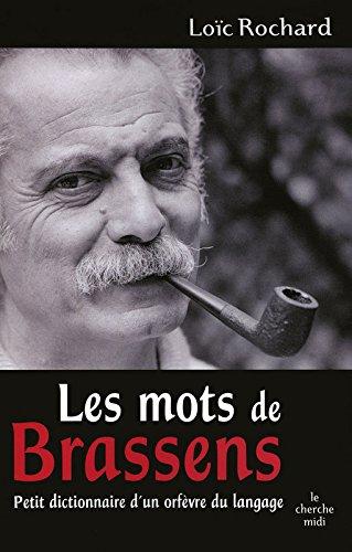 Les mots de Brassens : Petit dictionnaire d'un orfèvre du langage por Loïc Rochard