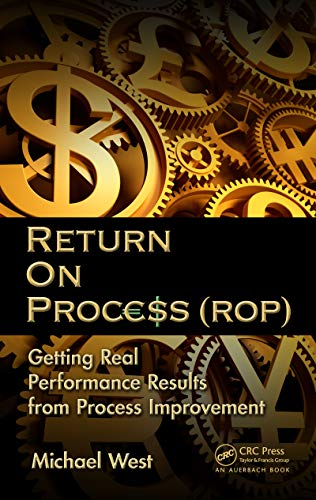 Return On Process (ROP): Getting Real Performance Results from Process Improvement (English Edition)