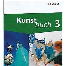 Kunstbuch - Arbeitsbücher für die Sekundarstufe I: Band 3 (9./10. Schuljahr)