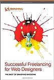 Successful Freelancing for Web Designers: The Best of Smashing Magazine (Smashing Magazine Book Series)