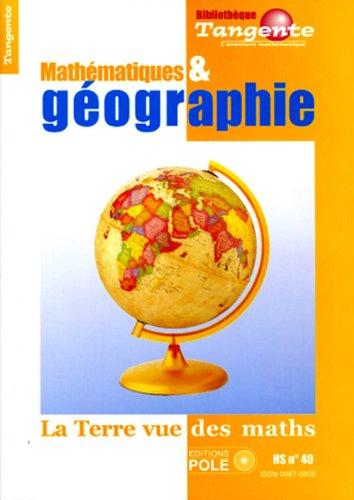 Mathématiques & géographie - La Terre vue des maths. HS n°40.