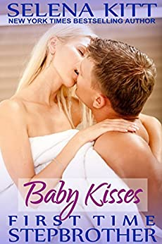 Stepbrother First Times: Baby Kisses: A Stepbrother Romance (First Time with My Stepbrother) by [Kitt, Selena]