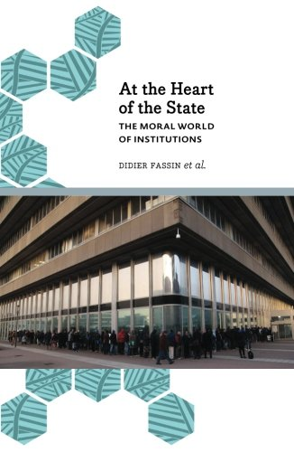 At the Heart of the State: The Moral World of Institutions (Anthropology, Culture and Society)