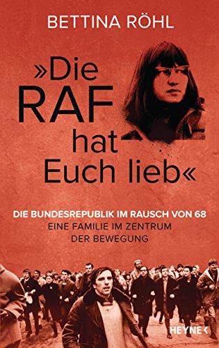 """""""Die RAF hat euch lieb"""": Die Bundesrepublik im Rausch von 68 - Eine Familie im Zentrum der Bewegung (Zentrum Historisches)"""