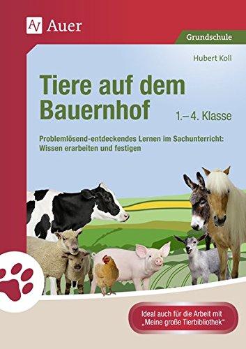Tiere auf dem Bauernhof: Problemlösend-entdeckendes Lernen im Sachunterricht: Wissen erarbeiten und festigen (1. bis 4. Klasse) (Tiere in ihren Lebensträumen)