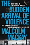Telecharger Livres The Sudden Arrival of Violence The Glasgow Trilogy Book 3 (PDF,EPUB,MOBI) gratuits en Francaise