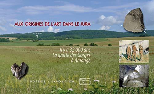 Aux origines de l'art dans le Jura : Il y a 32 000 ans, la grotte des Gorges à Amange