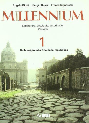 Millennium. Letteratura, antologia, autori latini. Percorsi. Per le Scuole superiori: 1