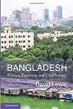 Bangladesh: Politics, Economy and Civil Society by Professor David Lewis (2011-10-31)