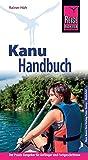 Reise Know-How Kanu-Handbuch: Der Praxis-Ratgeber für Anfänger und Fortgeschrittene (Sachbuch) - Rainer Höh