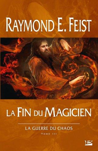 La Guerre du Chaos T03 La Fin du magicien par Raymond E. Feist