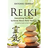 REIKI: Everything You Need to Know About Reiki Healing: A Complete Guide to Essential Reiki Energy, Improve Vitality & Health (Reiki Symbols, Reiki 101, ... Meditation, Reiki Books) (English Edition)