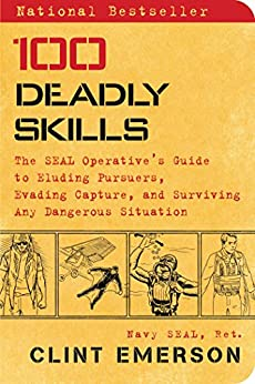 100 Deadly Skills: The SEAL Operative's Guide to Eluding Pursuers, Evading Capture, and Surviving Any Dangerous Situation by [Emerson, Clint]