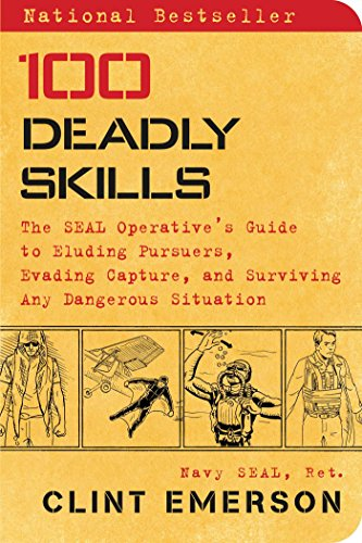 100 Deadly Skills: The Seal Operative's Guide to Eluding Pursuers, Evading Capture, and Surviving Any Dangerous Situation por Clint Emerson