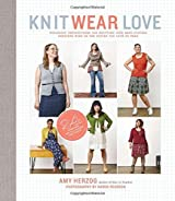 Knit Wear Love: Foolproof Instructions for Knitting Your Best-Fitting Sweaters Ever in the Styles You Love to Wear by Amy Herzog (24-Mar-2015) Paperback