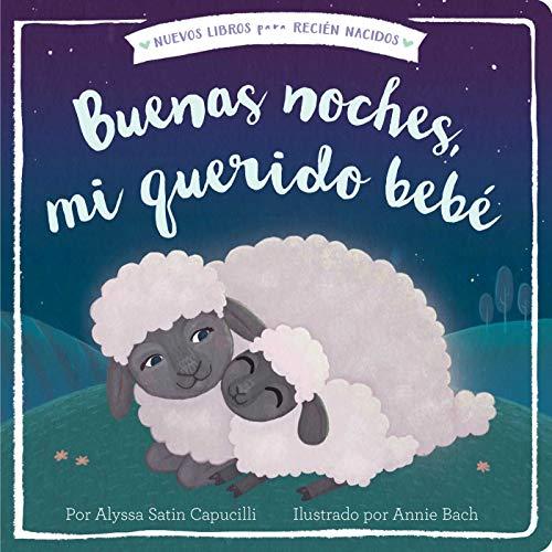 Buenas noches, mi querido bebé (Good Night, My Darling Baby) (New Books for Newborns) (Spanish Edition) Bebe Satin
