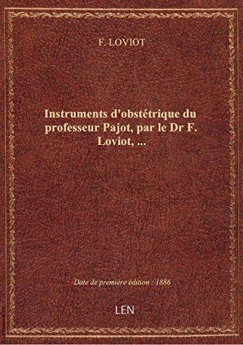 Instruments d'obstétrique du professeur Pajot, par le Dr F. Loviot,...