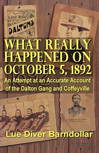 What Really Happened on October 5, 1892: An Attempt at an Accurate Account of the Dalton Gang and Coffeyville by Lue Diver Barndollar (2014-07-29)
