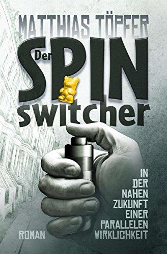 Buchseite und Rezensionen zu 'Der Spinswitcher: In der nahen Zukunft einer parallelen Wirklichkeit' von Matthias Töpfer