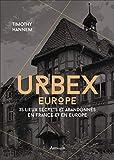 Urbex 2 - 50 lieux secrets et abandonnés en France et en Europe