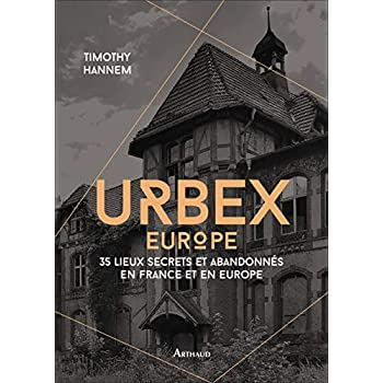 Urbex 2 : 50 lieux secrets et abandonnés en France et en Europe
