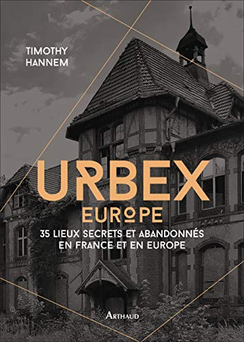 Urbex 2 : 50 lieux secrets et abandonnés en France et en Europe par Timothy Hannem
