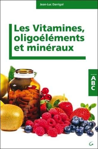 Les vitamines, minéraux et oligoéléments par Jean-Luc Darrigol